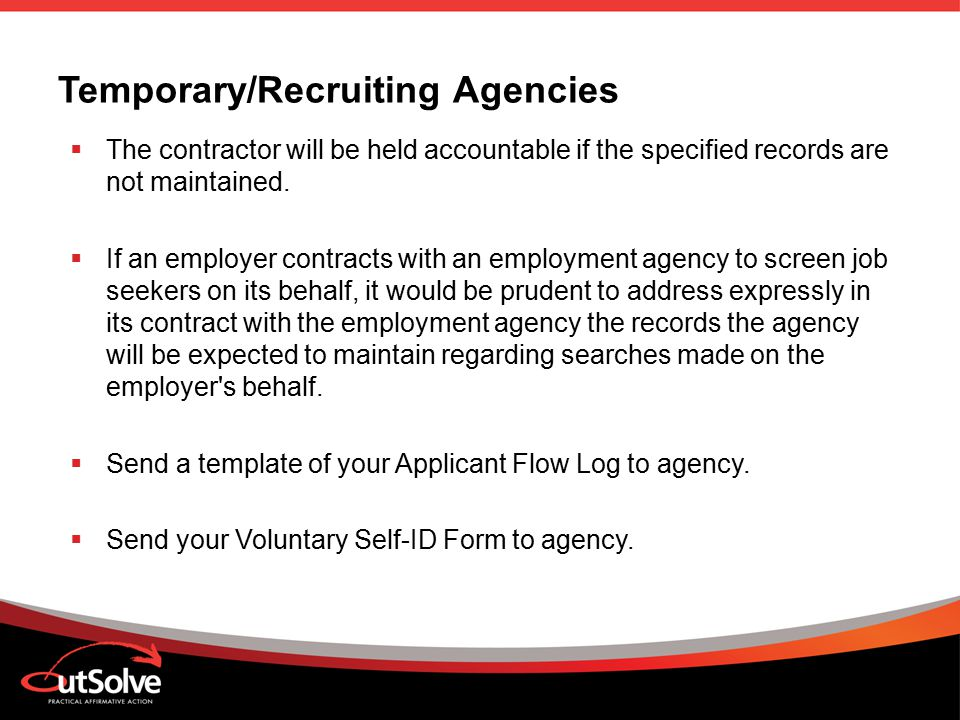 Temporary/Recruiting Agencies  The contractor will be held accountable if the specified records are not maintained.