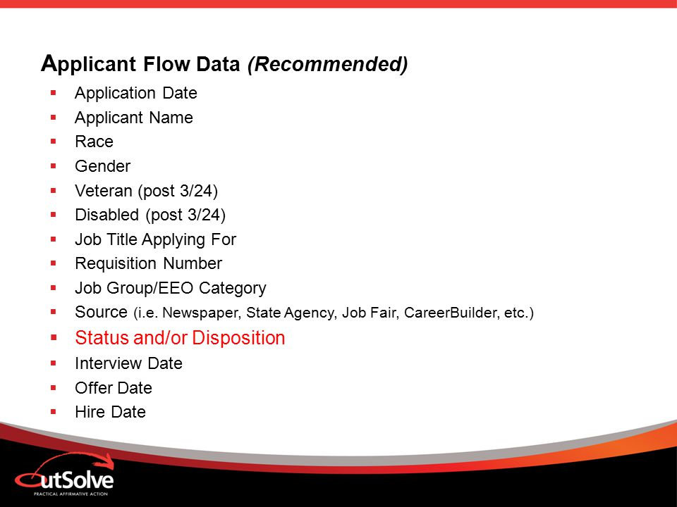 A pplicant Flow Data (Recommended)  Application Date  Applicant Name  Race  Gender  Veteran (post 3/24)  Disabled (post 3/24)  Job Title Applying For  Requisition Number  Job Group/EEO Category  Source (i.e.