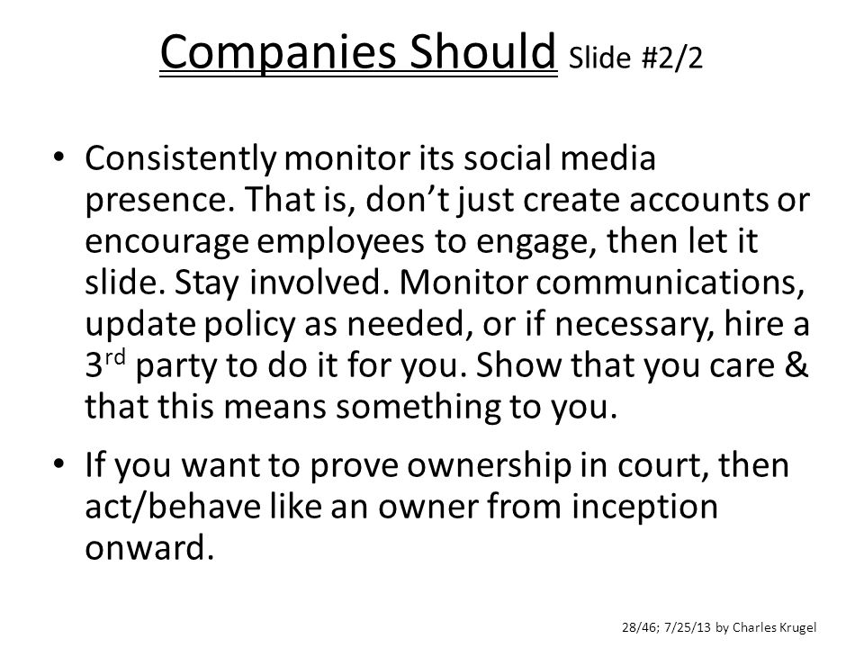 28/46; 7/25/13 by Charles Krugel Companies Should Slide #2/2 Consistently monitor its social media presence.