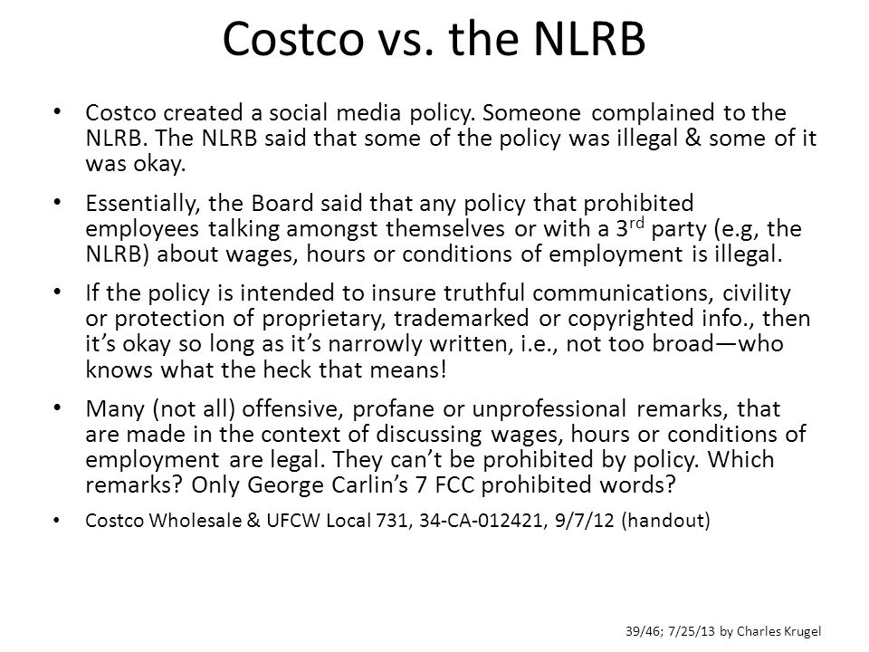 39/46; 7/25/13 by Charles Krugel Costco vs. the NLRB Costco created a social media policy.
