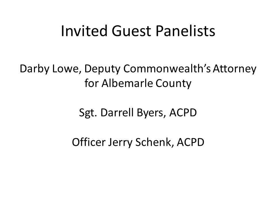 Invited Guest Panelists Darby Lowe, Deputy Commonwealth's Attorney for Albemarle County Sgt.
