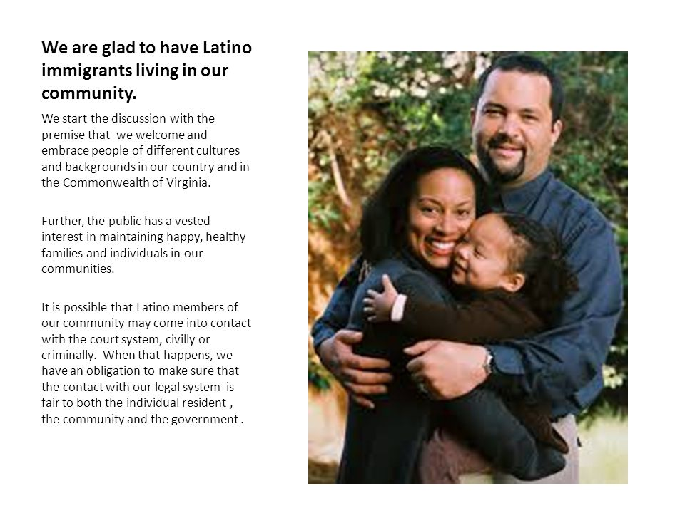 We are glad to have Latino immigrants living in our community.