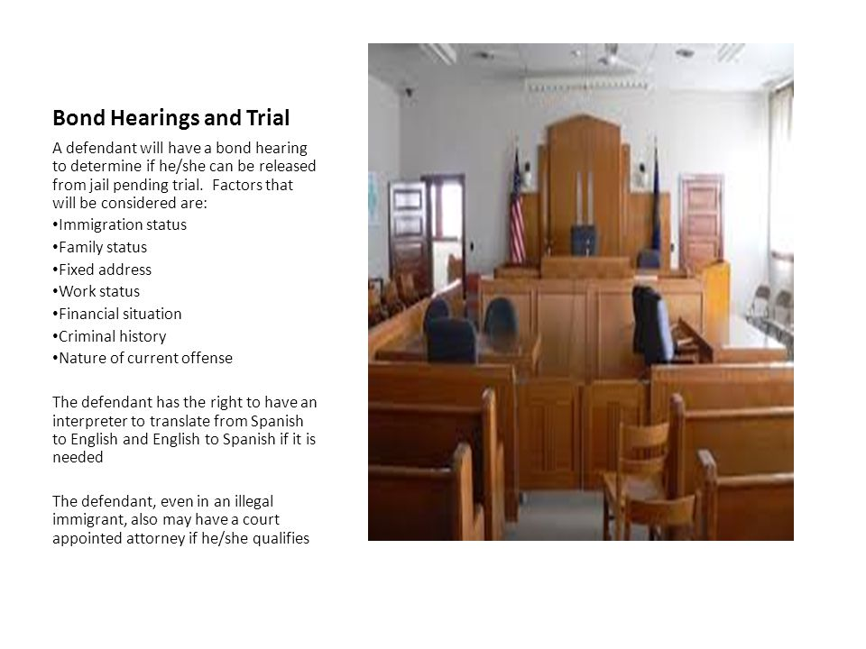 Bond Hearings and Trial A defendant will have a bond hearing to determine if he/she can be released from jail pending trial.