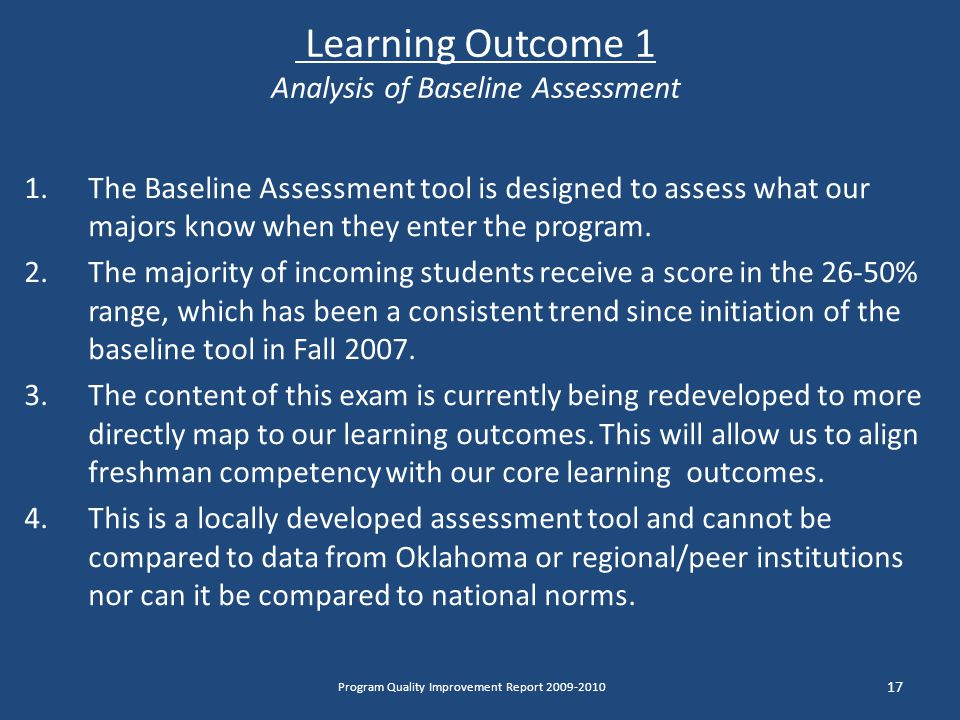 Learning Outcome 1 Analysis of Baseline Assessment 1.The Baseline Assessment tool is designed to assess what our majors know when they enter the program.