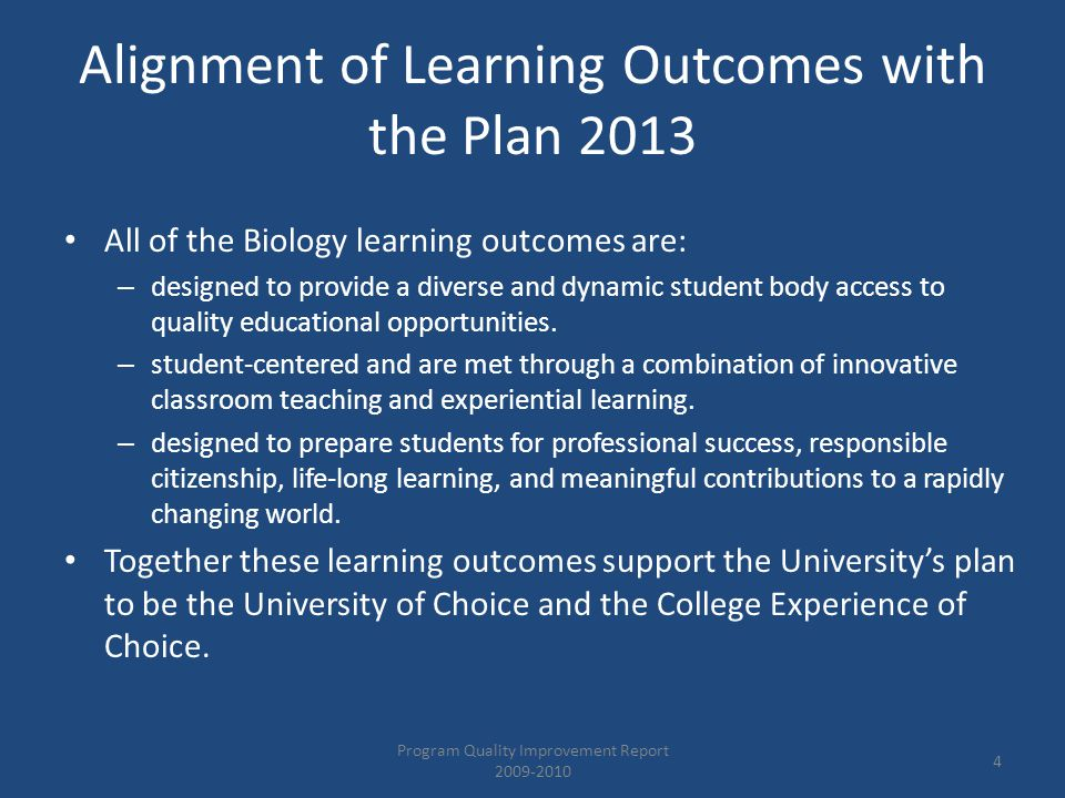 Alignment of the Learning Outcomes with the School of Science and Technology Mission All of the Biology learning outcomes are designed: – to educate students in an intellectual atmosphere based on excellence in academic work, high ethical standards, and exposure to latest technological advances.