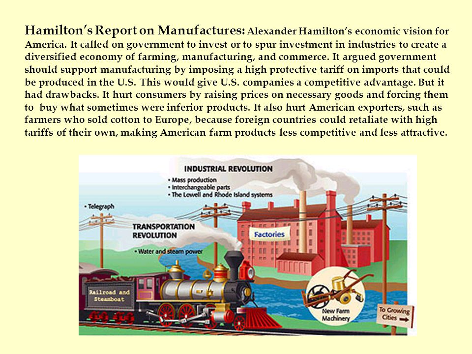 Hamilton's Report on Manufactures: Alexander Hamilton's economic vision for America. It called on government to invest or to spur investment in indust