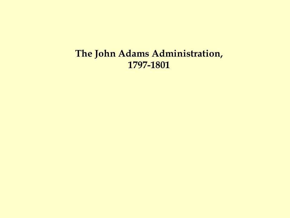 The John Adams Administration, 1797-1801
