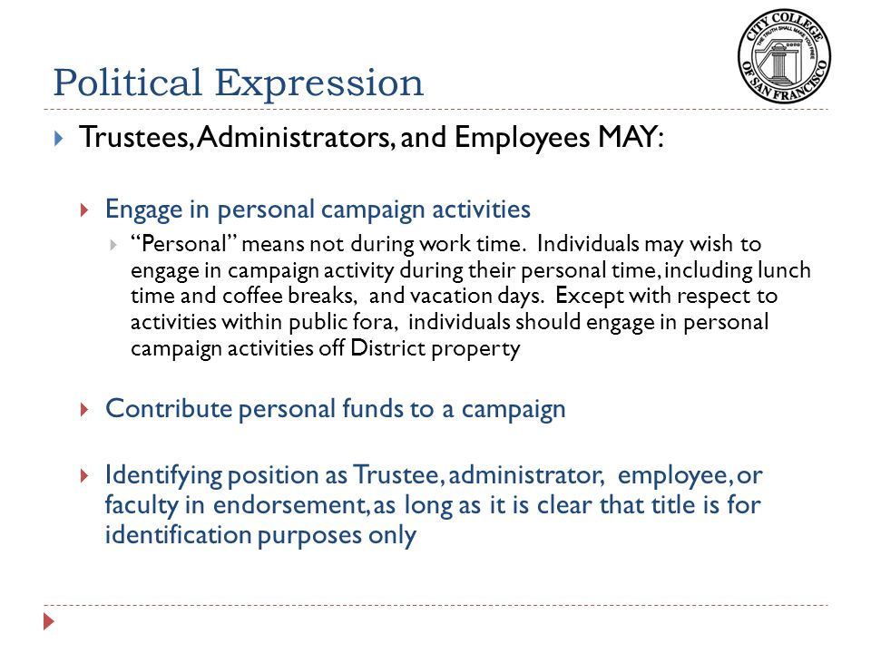 """Political Expression  Trustees, Administrators, and Employees MAY:  Engage in personal campaign activities  """"Personal"""" means not during work time."""