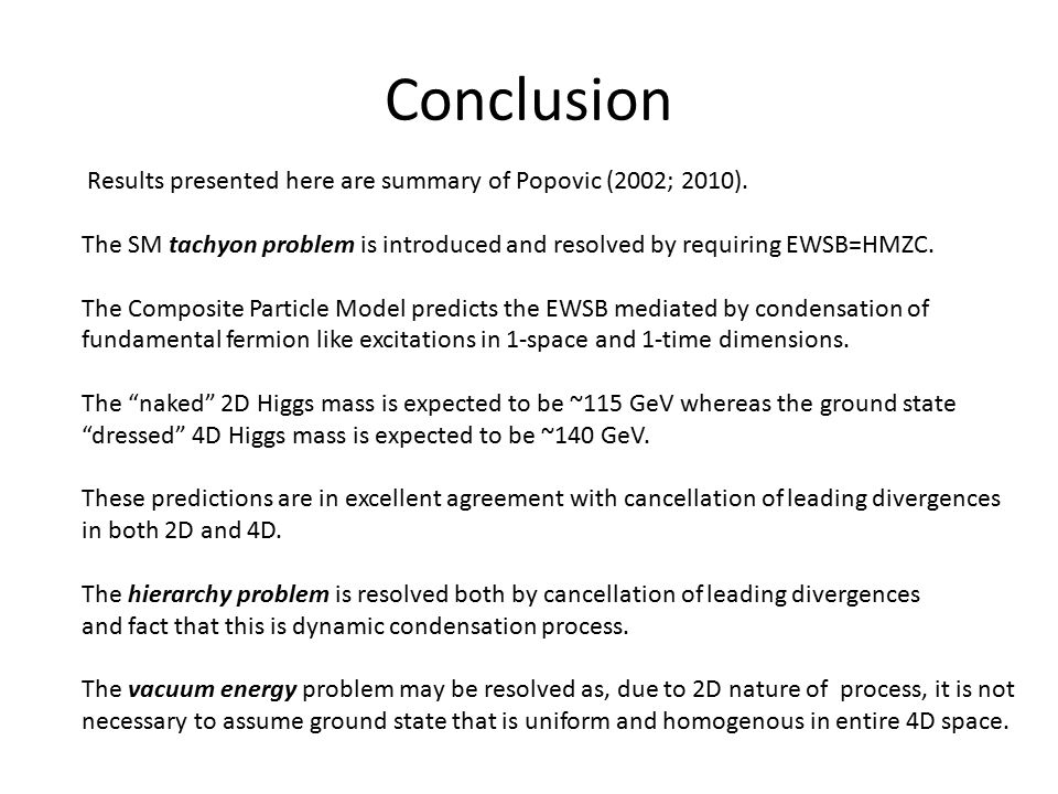 Conclusion Results presented here are summary of Popovic (2002; 2010). The SM tachyon problem is introduced and resolved by requiring EWSB=HMZC. The C
