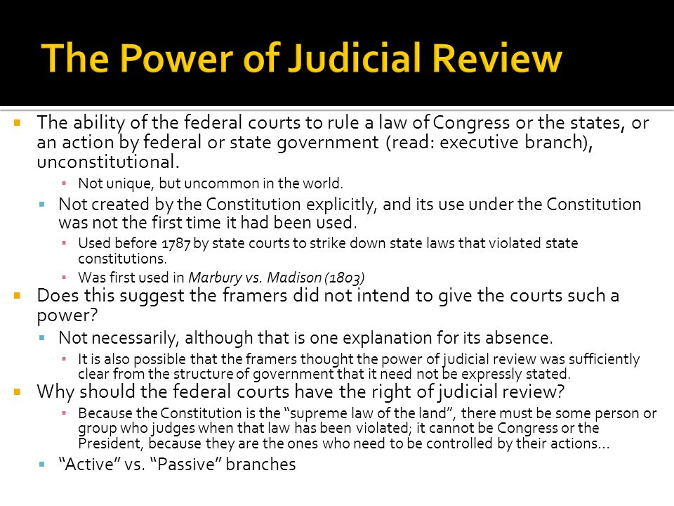 The ability of the federal courts to rule a law of Congress or the states, or an action by federal or state government (read: executive branch), unc
