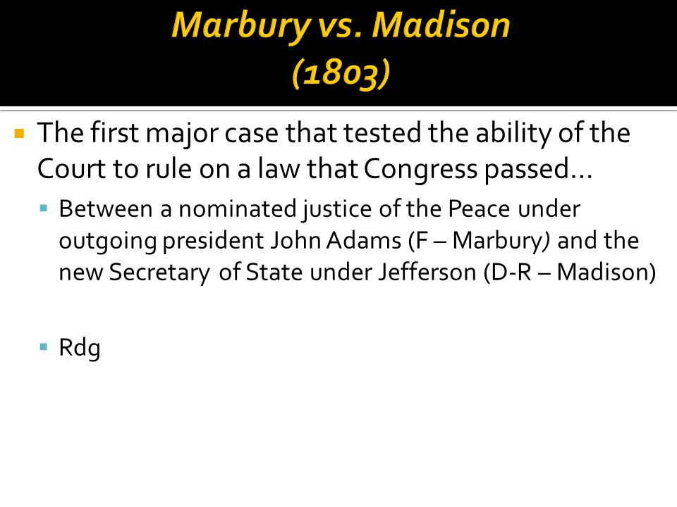  The first major case that tested the ability of the Court to rule on a law that Congress passed…  Between a nominated justice of the Peace under ou