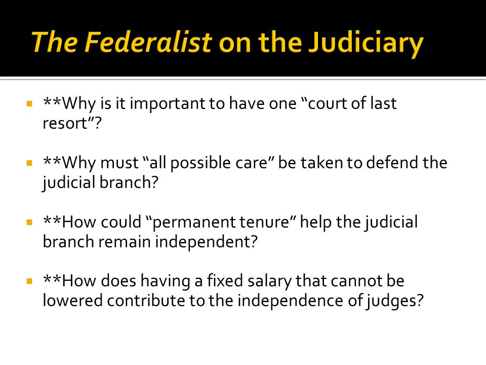 " **Why is it important to have one ""court of last resort""?  **Why must ""all possible care"" be taken to defend the judicial branch?  **How could ""pe"