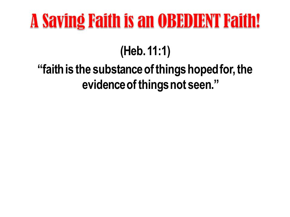 "(Heb. 11:1) ""faith is the substance of things hoped for, the evidence of things not seen."""