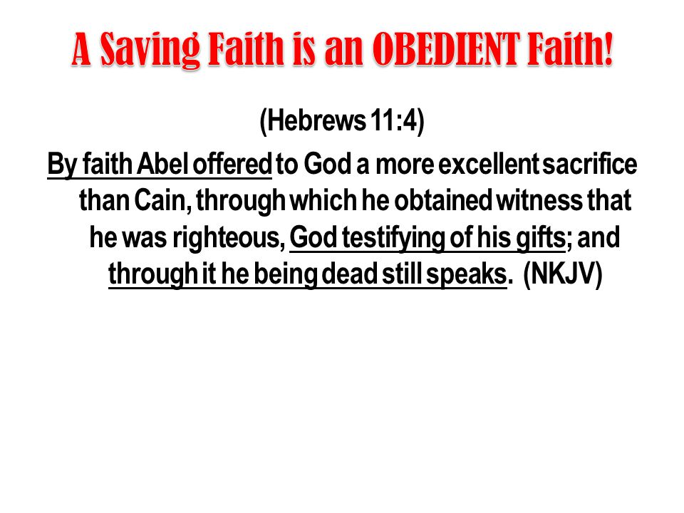 (Hebrews 11:4) By faith Abel offered to God a more excellent sacrifice than Cain, through which he obtained witness that he was righteous, God testify