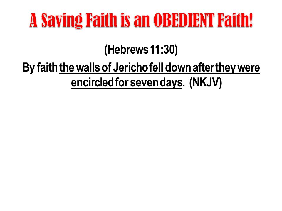 (Hebrews 11:30) By faith the walls of Jericho fell down after they were encircled for seven days. (NKJV)