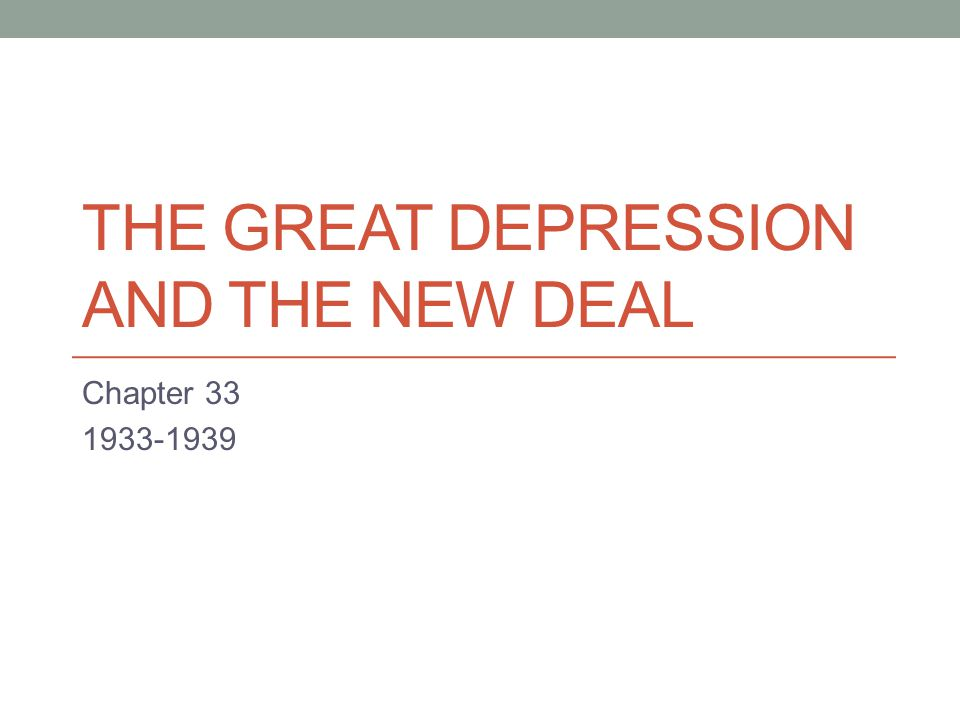 THE GREAT DEPRESSION AND THE NEW DEAL Chapter 33 1933-1939