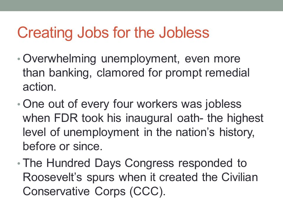 Creating Jobs for the Jobless Overwhelming unemployment, even more than banking, clamored for prompt remedial action.