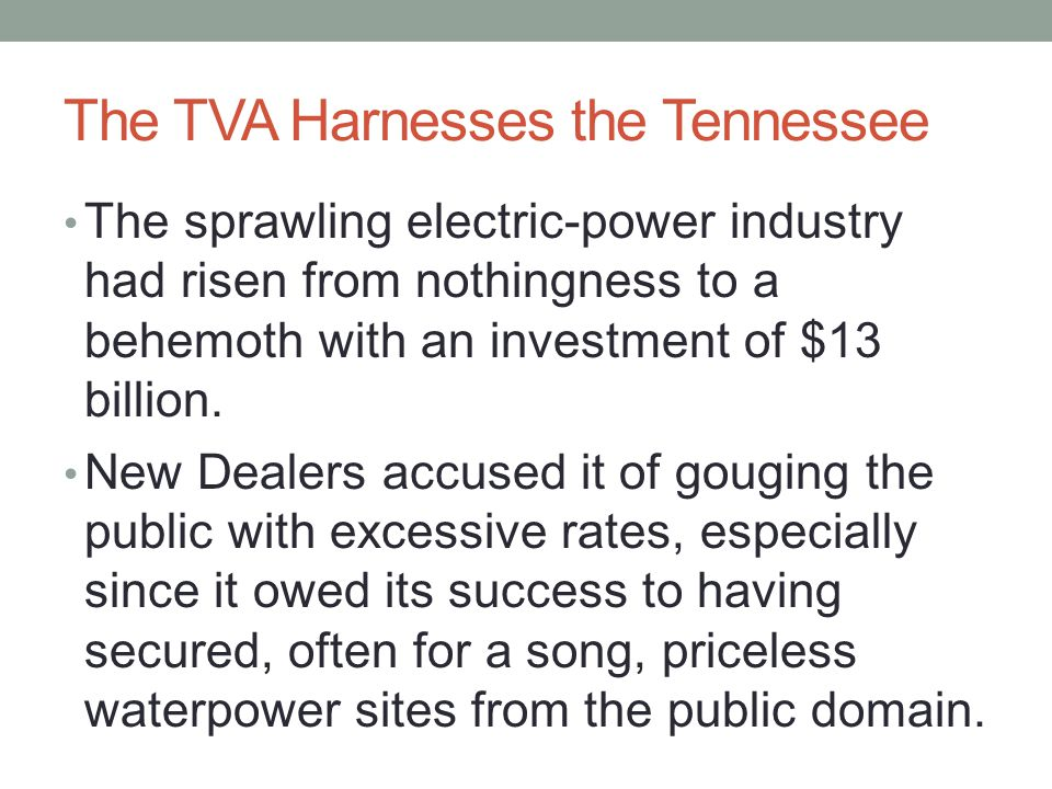 The TVA Harnesses the Tennessee The sprawling electric-power industry had risen from nothingness to a behemoth with an investment of $13 billion.