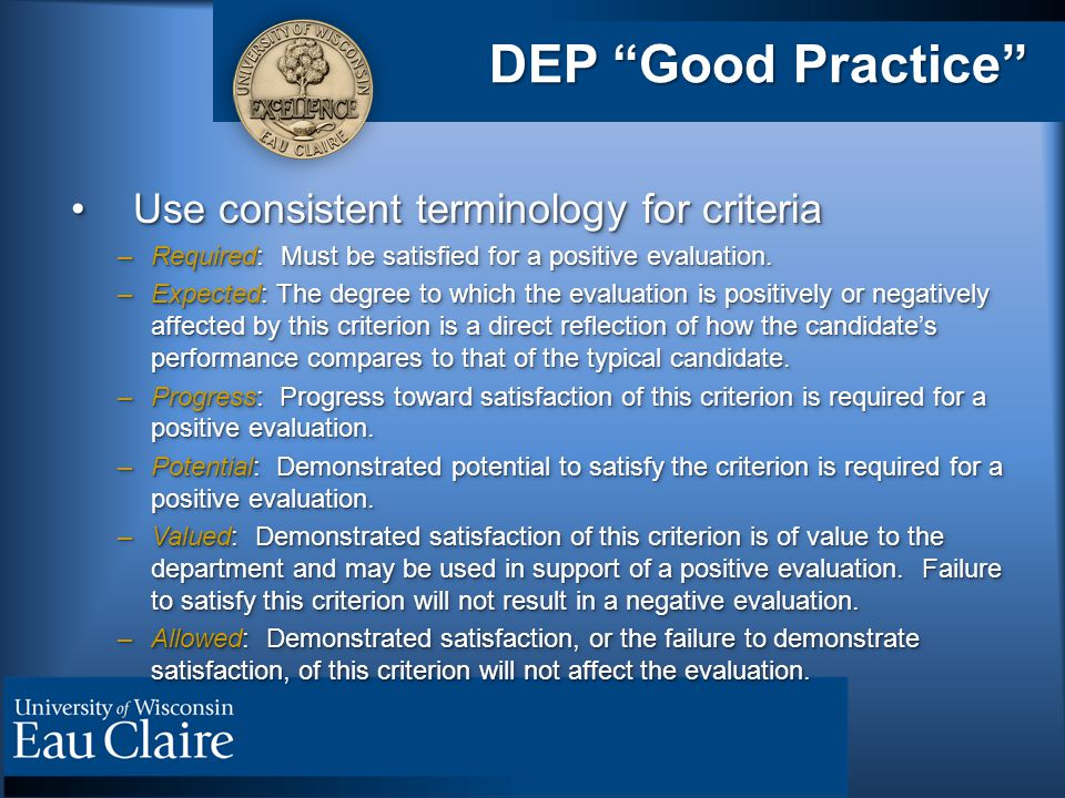 DEP Good Practice Use consistent terminology for criteriaUse consistent terminology for criteria –Required: Must be satisfied for a positive evaluation.