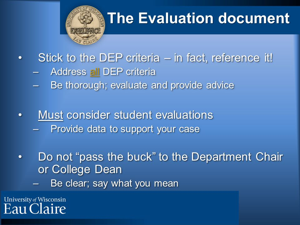 The Evaluation document Stick to the DEP criteria – in fact, reference it!Stick to the DEP criteria – in fact, reference it.