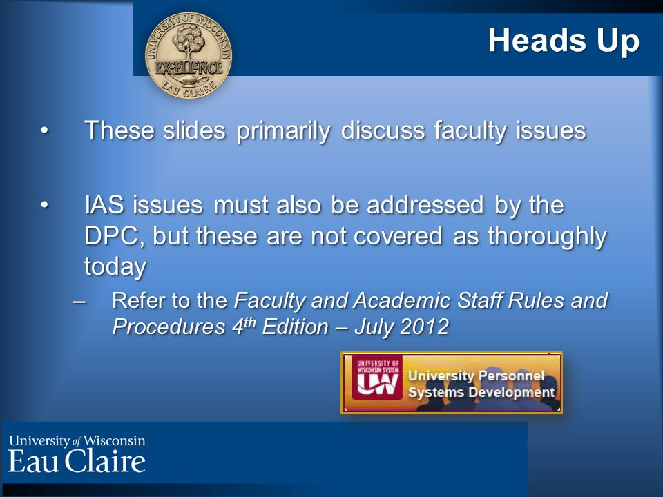 Heads Up These slides primarily discuss faculty issuesThese slides primarily discuss faculty issues IAS issues must also be addressed by the DPC, but