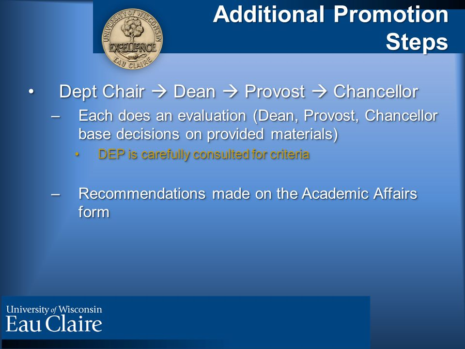 Additional Promotion Steps Dept Chair  Dean  Provost  ChancellorDept Chair  Dean  Provost  Chancellor –Each does an evaluation (Dean, Provost, C