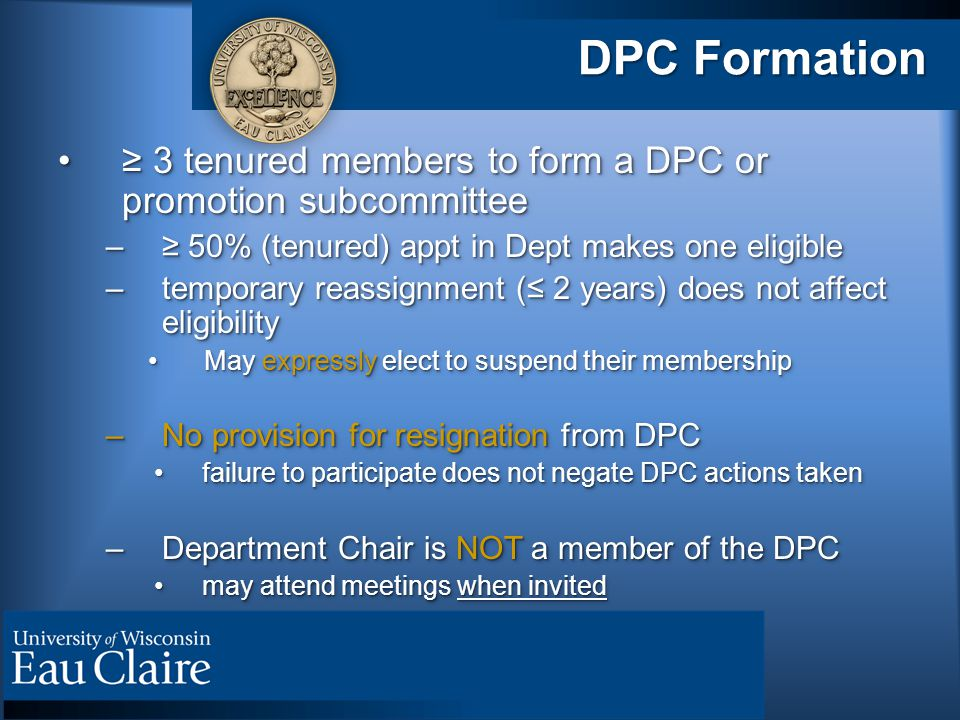 DPC Formation ≥ 3 tenured members to form a DPC or promotion subcommittee≥ 3 tenured members to form a DPC or promotion subcommittee –≥ 50% (tenured)