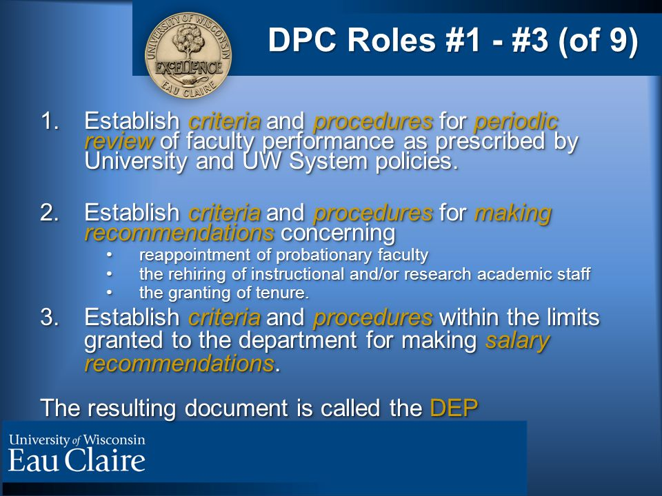DPC Roles #1 - #3 (of 9) 1.Establish criteria and procedures for periodic review of faculty performance as prescribed by University and UW System policies.