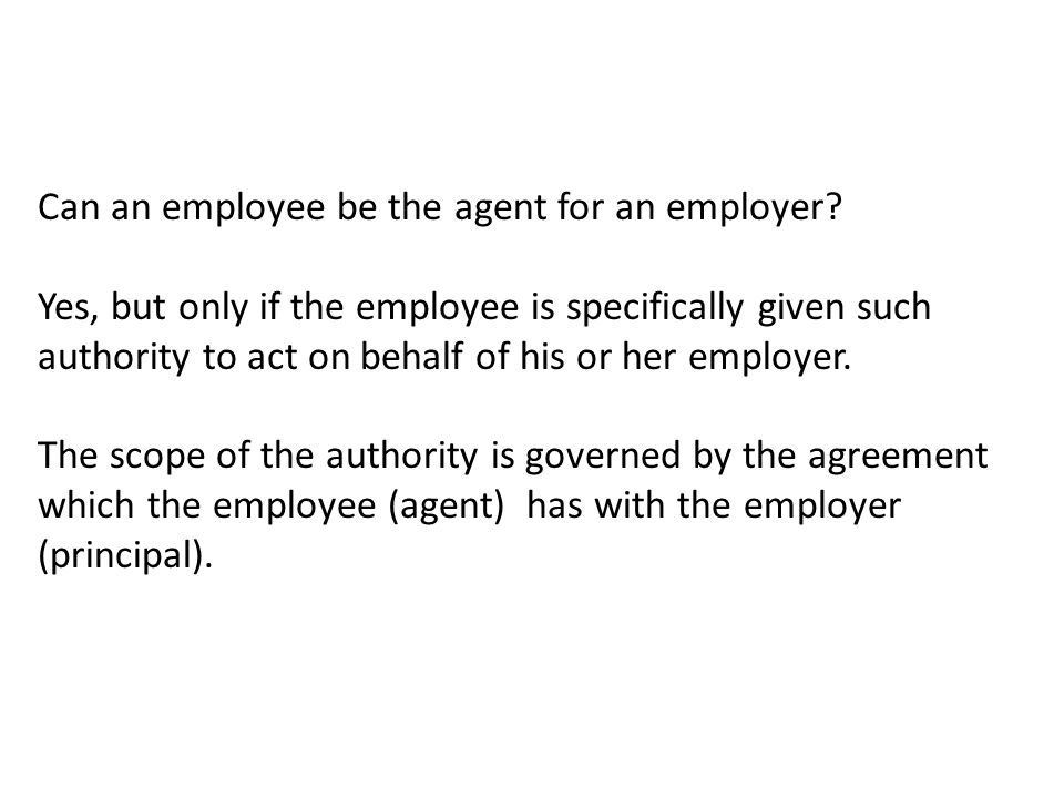 Can an employee be the agent for an employer.