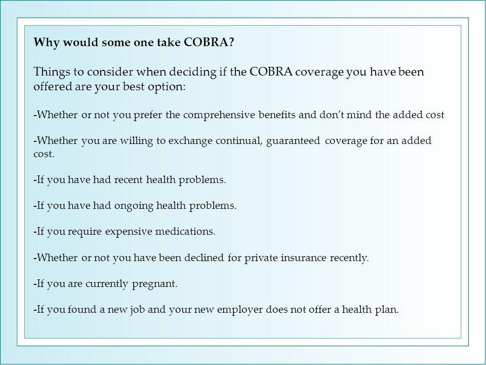 Why would some one take COBRA.