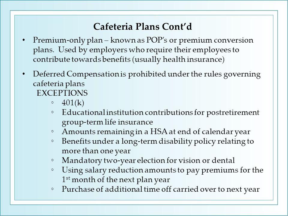 Cafeteria Plans Cont'd Premium-only plan – known as POP's or premium conversion plans.