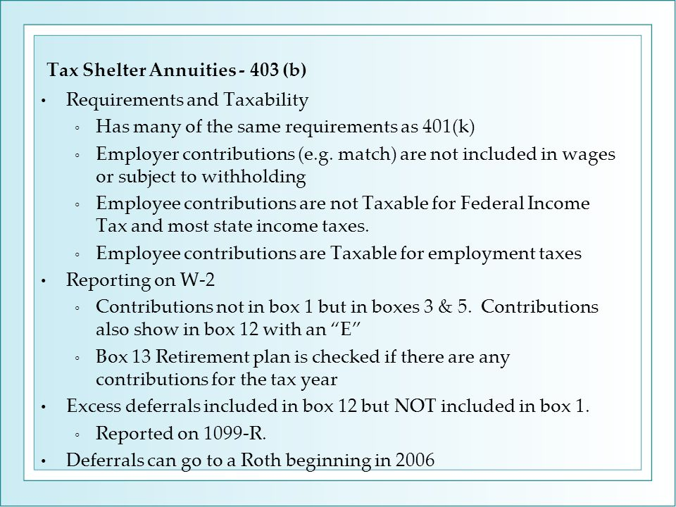 Requirements and Taxability ◦ Has many of the same requirements as 401(k) ◦ Employer contributions (e.g.