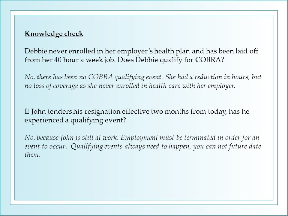 Knowledge check Debbie never enrolled in her employer's health plan and has been laid off from her 40 hour a week job.