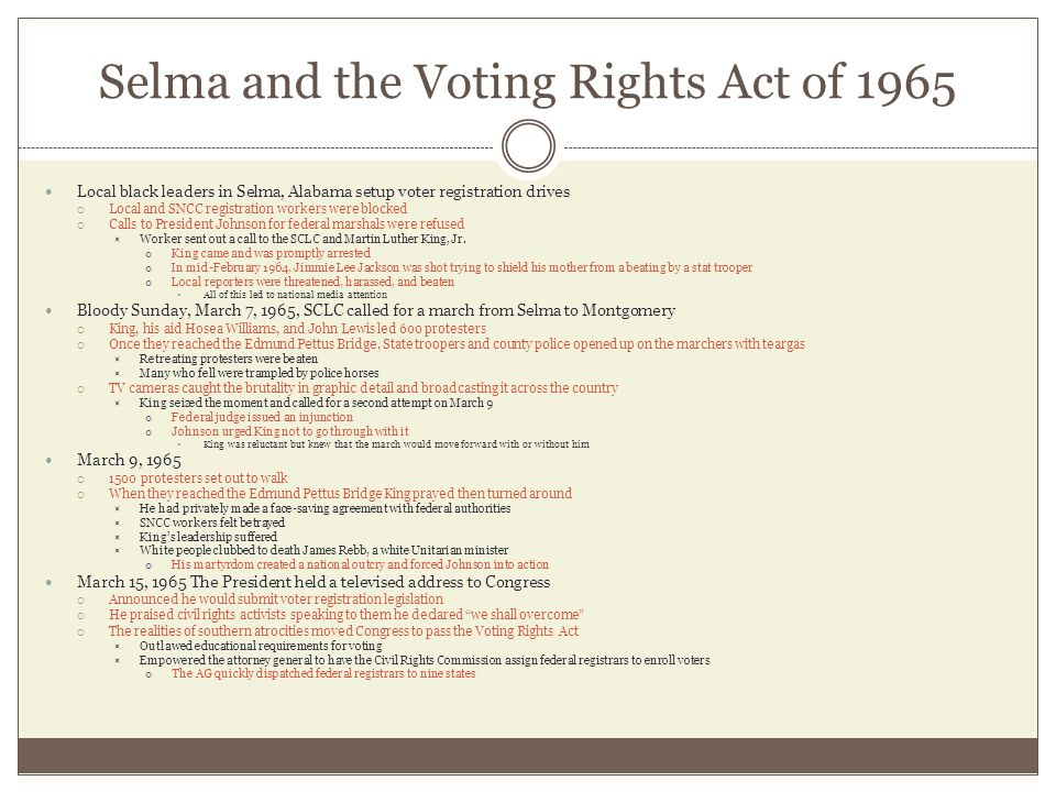 Selma and the Voting Rights Act of 1965 Local black leaders in Selma, Alabama setup voter registration drives  Local and SNCC registration workers we