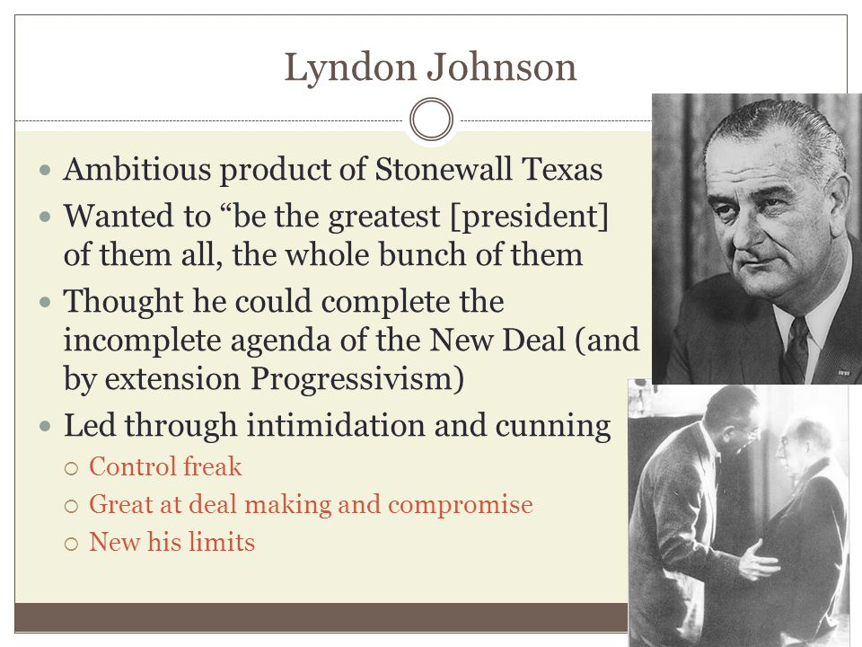 """Lyndon Johnson Ambitious product of Stonewall Texas Wanted to """"be the greatest [president] of them all, the whole bunch of them Thought he could compl"""