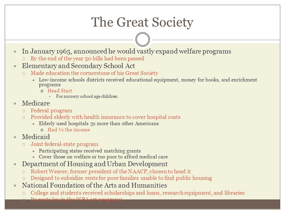 The Great Society In January 1965, announced he would vastly expand welfare programs  By the end of the year 50 bills had been passed Elementary and