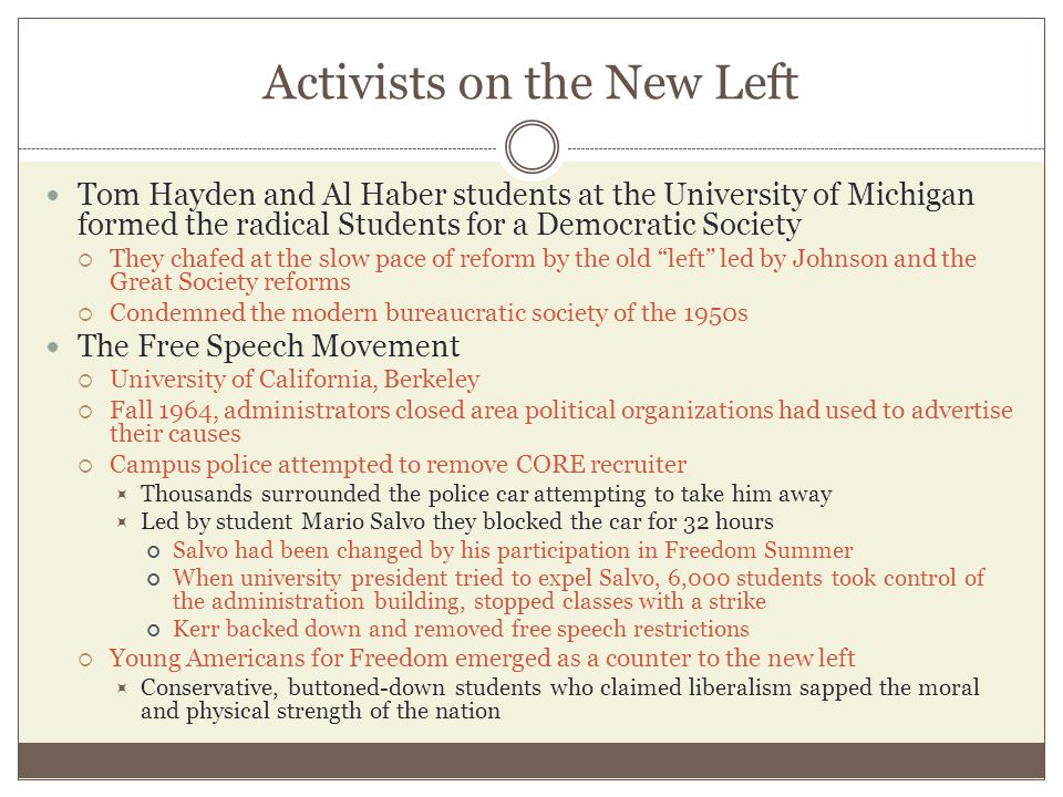 Activists on the New Left Tom Hayden and Al Haber students at the University of Michigan formed the radical Students for a Democratic Society  They c
