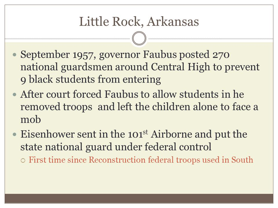Little Rock, Arkansas September 1957, governor Faubus posted 270 national guardsmen around Central High to prevent 9 black students from entering Afte