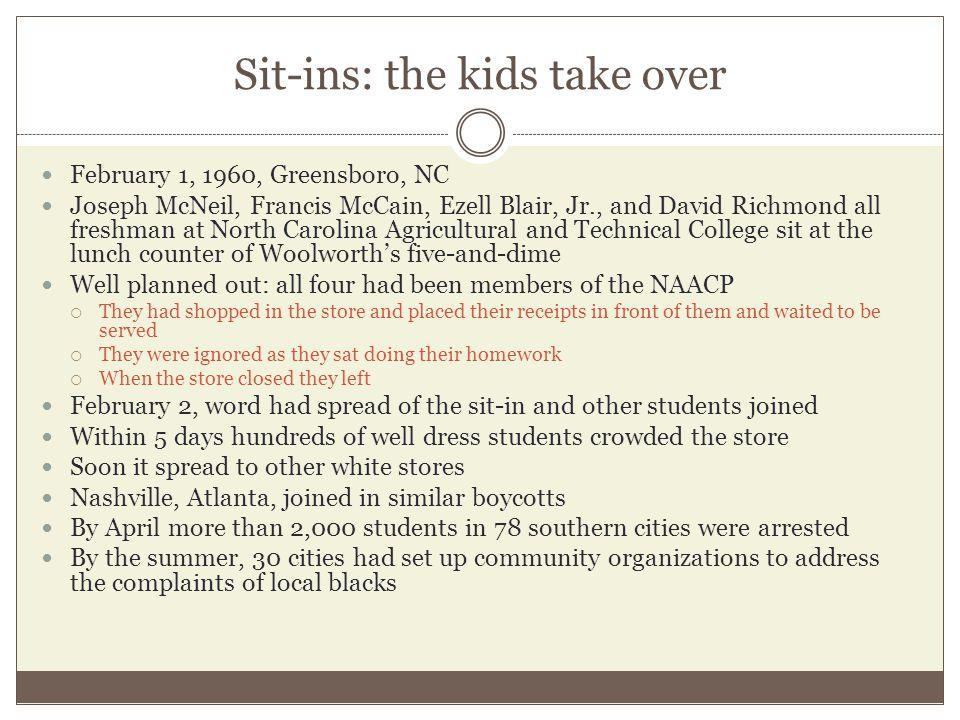 Sit-ins: the kids take over February 1, 1960, Greensboro, NC Joseph McNeil, Francis McCain, Ezell Blair, Jr., and David Richmond all freshman at North