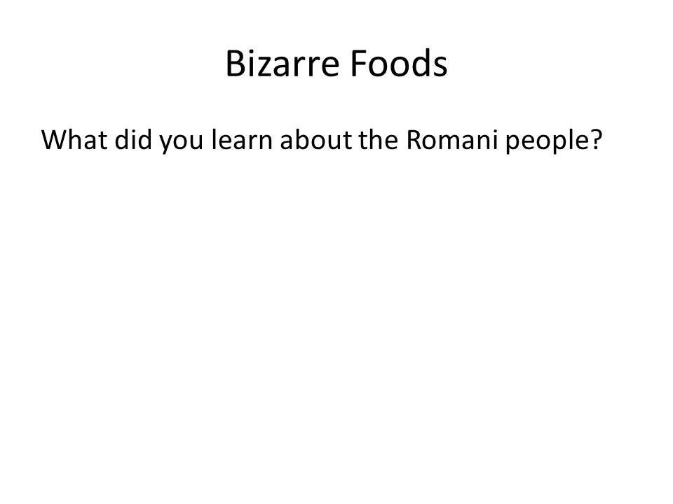 Bizarre Foods What did you learn about the Romani people
