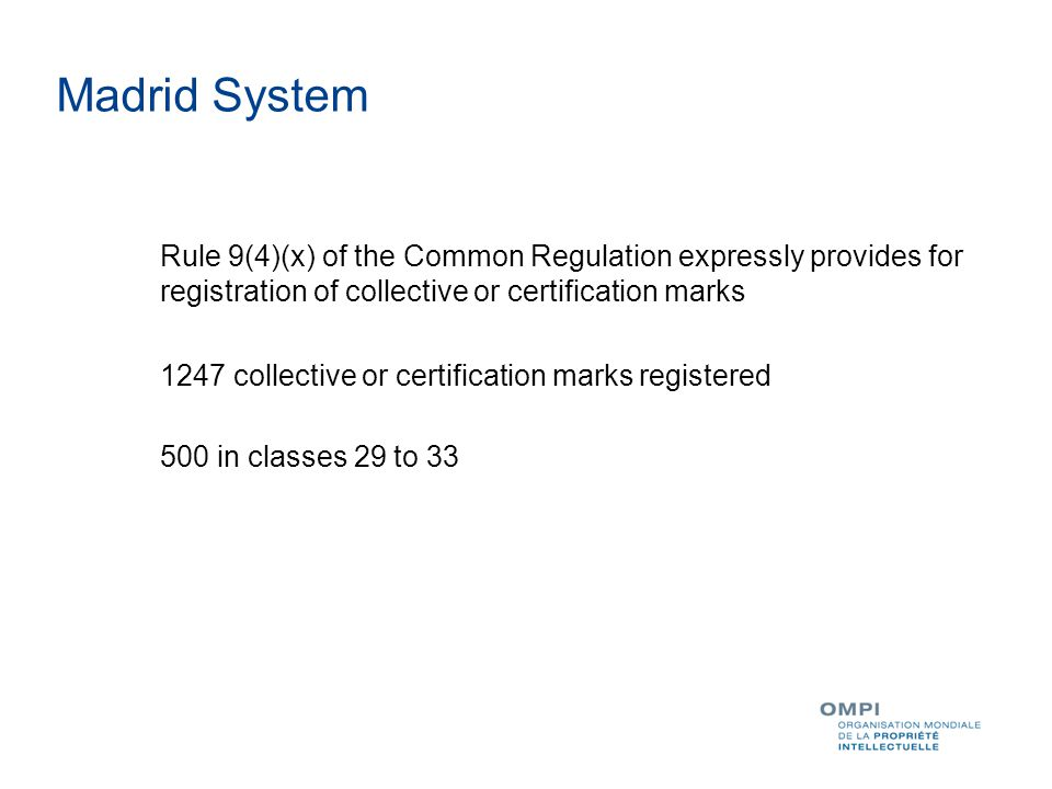 Rule 9(4)(x) of the Common Regulation expressly provides for registration of collective or certification marks 1247 collective or certification marks registered 500 in classes 29 to 33 Madrid System
