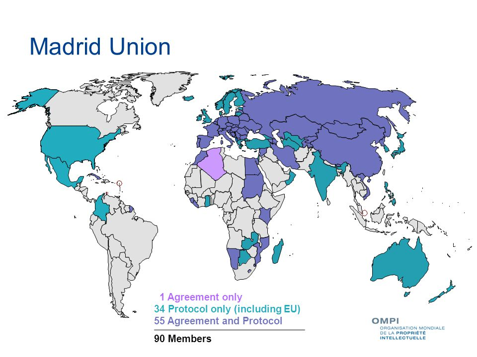 Madrid Union 1 Agreement only 34 Protocol only (including EU) 55 Agreement and Protocol 90 Members