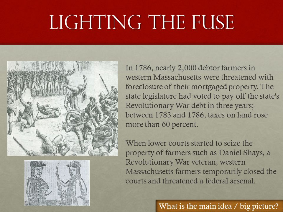 Lighting the Fuse In 1786, nearly 2,000 debtor farmers in western Massachusetts were threatened with foreclosure of their mortgaged property.