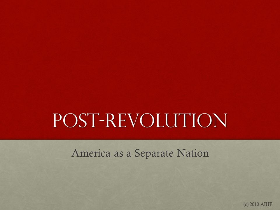 Post-Revolution America as a Separate Nation (c) 2010 AIHE