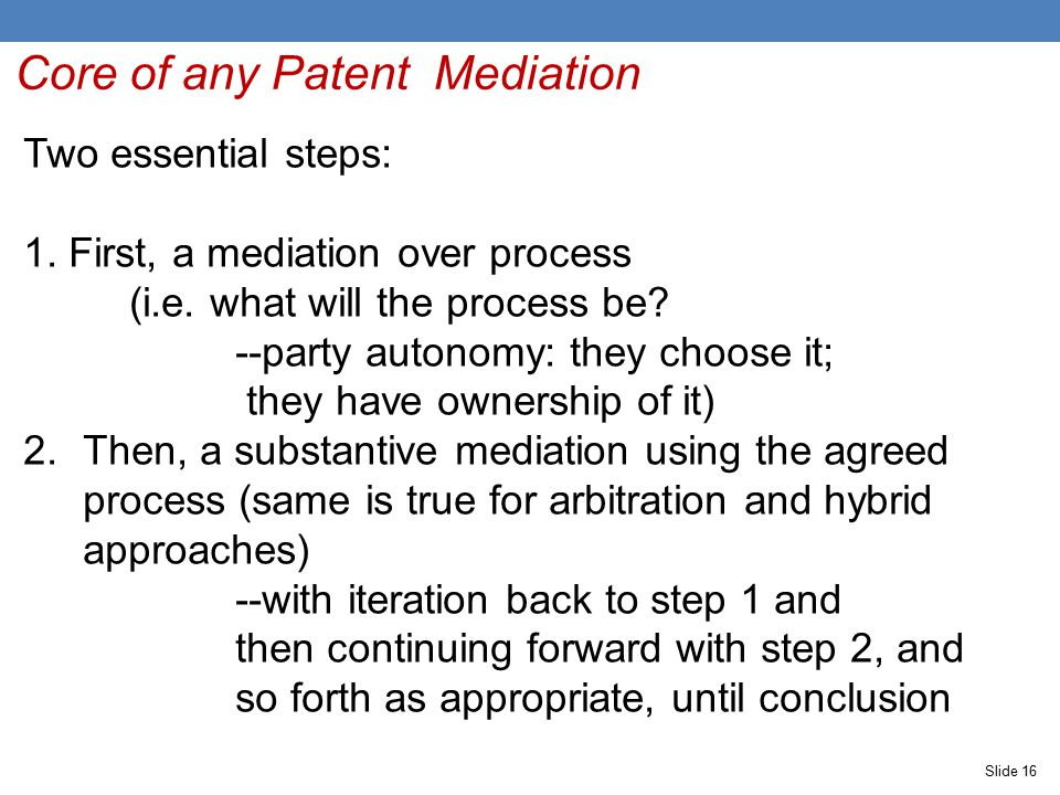 Core of any Patent Mediation Two essential steps: 1.