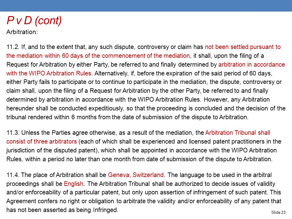 P v D (cont) Arbitration: 11.2. If, and to the extent that, any such dispute, controversy or claim has not been settled pursuant to the mediation with