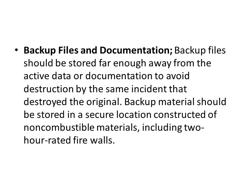 Backup Files and Documentation; Backup files should be stored far enough away from the active data or documentation to avoid destruction by the same i