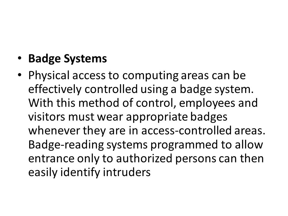 Badge Systems Physical access to computing areas can be effectively controlled using a badge system. With this method of control, employees and visito