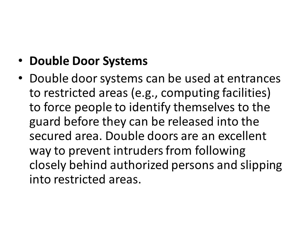 Double Door Systems Double door systems can be used at entrances to restricted areas (e.g., computing facilities) to force people to identify themselv