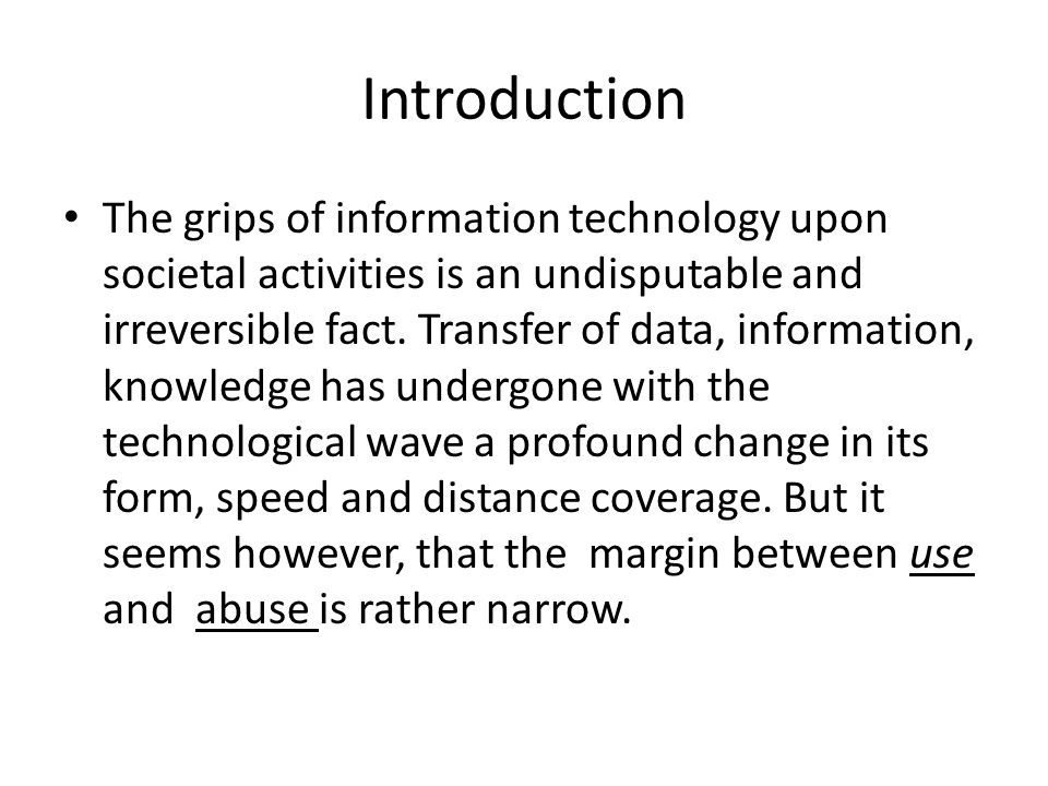 Introduction The grips of information technology upon societal activities is an undisputable and irreversible fact. Transfer of data, information, kno